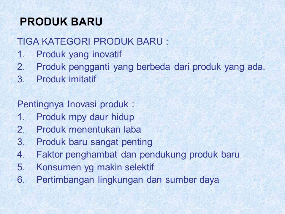 PRODUK BARU TIGA KATEGORI PRODUK BARU : 1.Produk yang inovatif 2.Produk pengganti yang berbeda dari produk yang ada. 3.Produk imitatif Pentingnya Inov