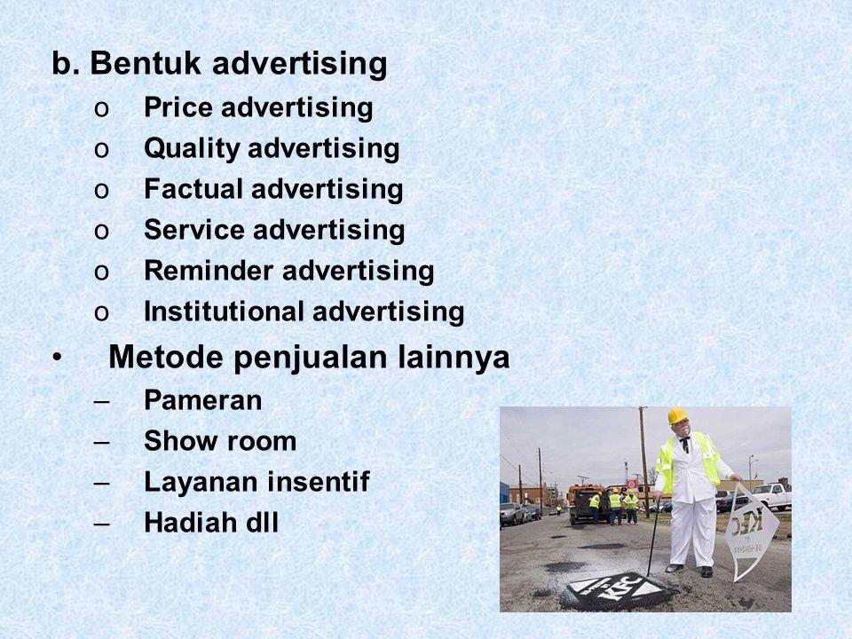 b. Bentuk advertising oPrice advertising oQuality advertising oFactual advertising oService advertising oReminder advertising oInstitutional advertisi