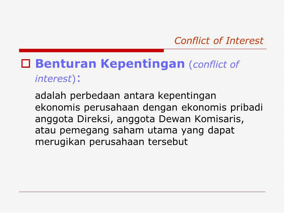 Conflict of Interest  Benturan Kepentingan (conflict of interest) : adalah perbedaan antara kepentingan ekonomis perusahaan dengan ekonomis pribadi anggota Direksi, anggota Dewan Komisaris, atau pemegang saham utama yang dapat merugikan perusahaan tersebut