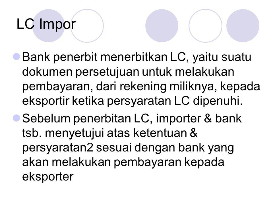 LC Impor Bank penerbit menerbitkan LC, yaitu suatu dokumen persetujuan untuk melakukan pembayaran, dari rekening miliknya, kepada eksportir ketika per