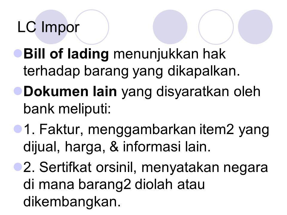 LC Impor Bill of lading menunjukkan hak terhadap barang yang dikapalkan. Dokumen lain yang disyaratkan oleh bank meliputi: 1. Faktur, menggambarkan it