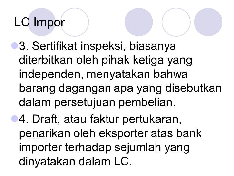 LC Impor 3. Sertifikat inspeksi, biasanya diterbitkan oleh pihak ketiga yang independen, menyatakan bahwa barang dagangan apa yang disebutkan dalam pe