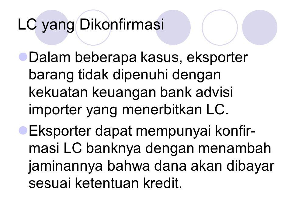 LC yang Dikonfirmasi Dalam beberapa kasus, eksporter barang tidak dipenuhi dengan kekuatan keuangan bank advisi importer yang menerbitkan LC. Eksporte