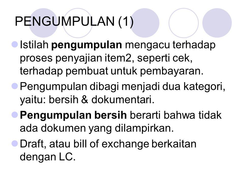PENGUMPULAN (1) Istilah pengumpulan mengacu terhadap proses penyajian item2, seperti cek, terhadap pembuat untuk pembayaran. Pengumpulan dibagi menjad