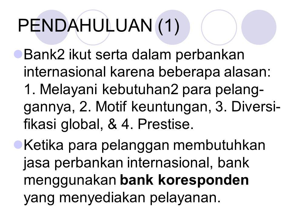 PENDAHULUAN (1) Bank2 ikut serta dalam perbankan internasional karena beberapa alasan: 1. Melayani kebutuhan2 para pelang- gannya, 2. Motif keuntungan