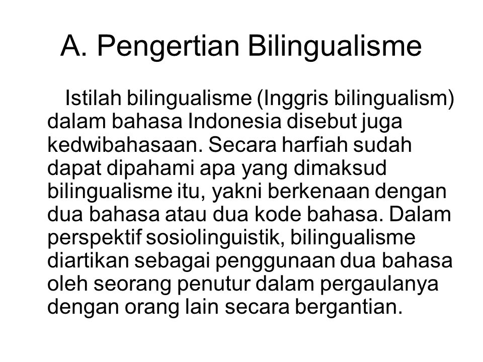 Untuk menggunakan dua bahasa tentunya seorang harus menguasai dua bahasa itu.