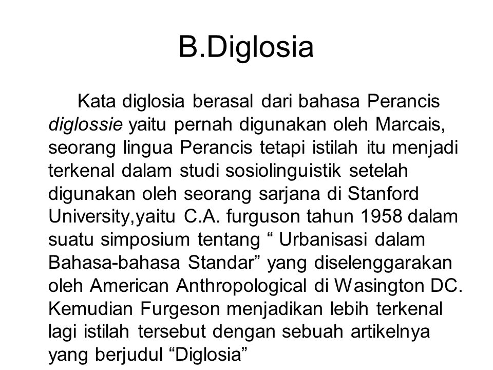 B.Diglosia Kata diglosia berasal dari bahasa Perancis diglossie yaitu pernah digunakan oleh Marcais, seorang lingua Perancis tetapi istilah itu menjad