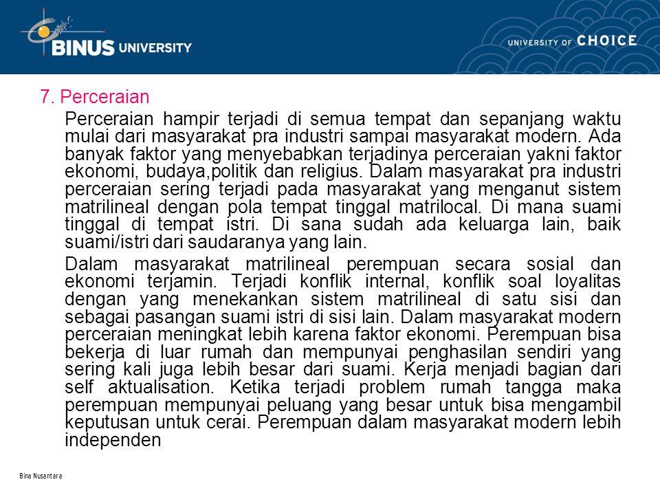 Bina Nusantara 7. Perceraian Perceraian hampir terjadi di semua tempat dan sepanjang waktu mulai dari masyarakat pra industri sampai masyarakat modern