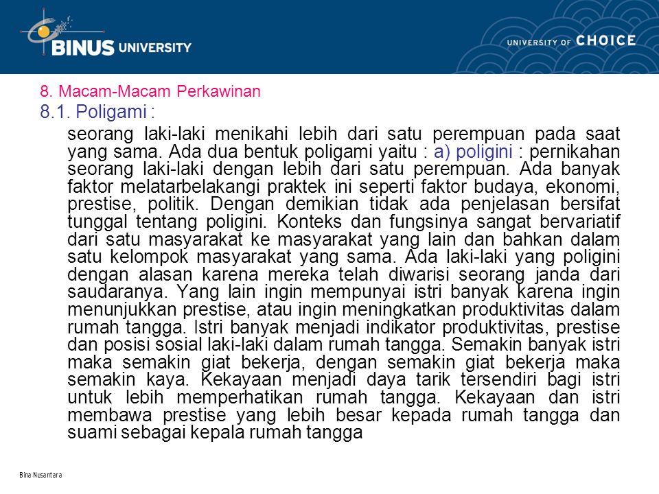 Bina Nusantara 8. Macam-Macam Perkawinan 8.1. Poligami : seorang laki-laki menikahi lebih dari satu perempuan pada saat yang sama. Ada dua bentuk poli