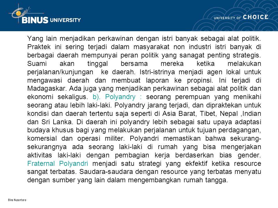 Bina Nusantara Yang lain menjadikan perkawinan dengan istri banyak sebagai alat politik. Praktek ini sering terjadi dalam masyarakat non industri istr