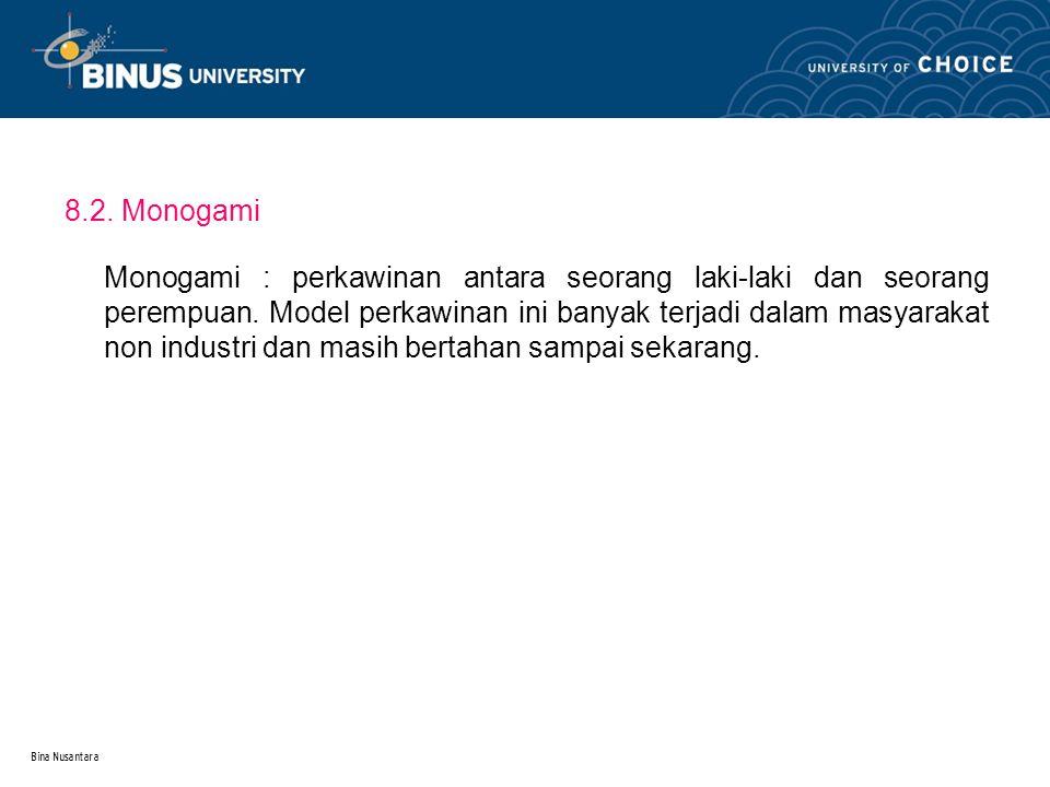 Bina Nusantara 8.2. Monogami Monogami : perkawinan antara seorang laki-laki dan seorang perempuan. Model perkawinan ini banyak terjadi dalam masyaraka