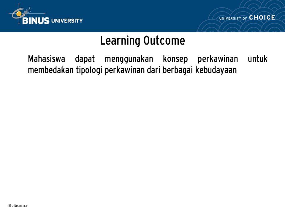 Bina Nusantara Learning Outcome Mahasiswa dapat menggunakan konsep perkawinan untuk membedakan tipologi perkawinan dari berbagai kebudayaan