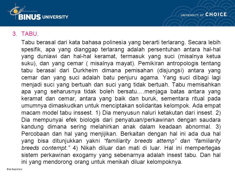Bina Nusantara 3.TABU. Tabu berasal dari kata bahasa polinesia yang berarti terlarang. Secara lebih spesifik, apa yang dianggap terlarang adalah perse