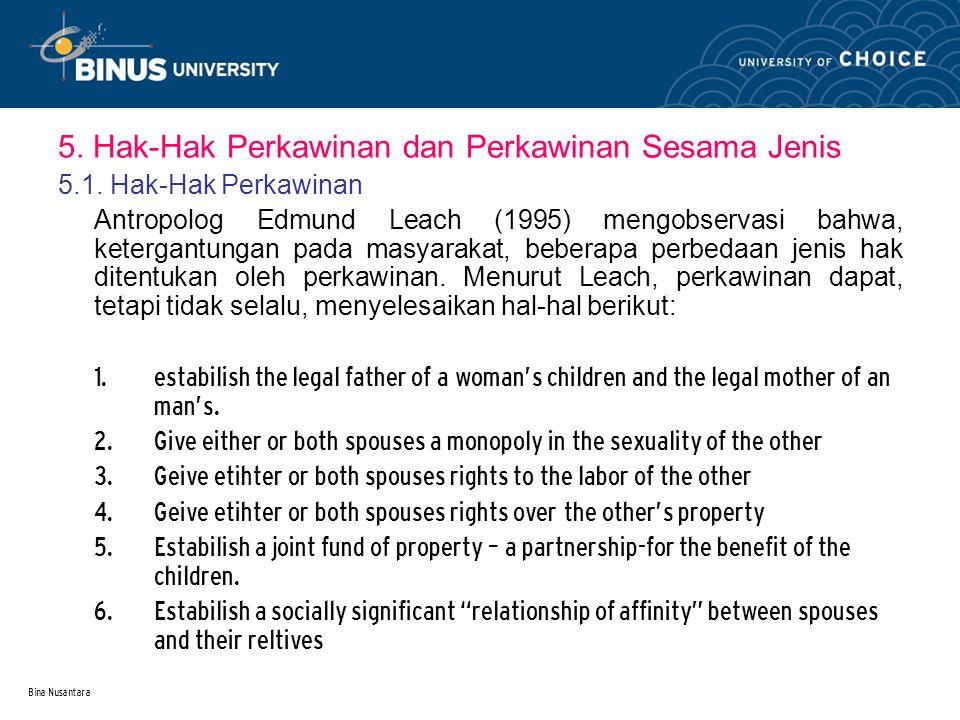 Bina Nusantara 5. Hak-Hak Perkawinan dan Perkawinan Sesama Jenis 5.1. Hak-Hak Perkawinan Antropolog Edmund Leach (1995) mengobservasi bahwa, ketergant