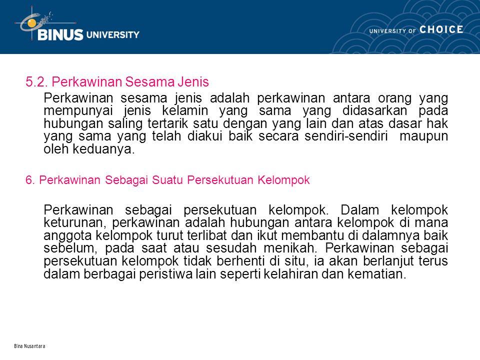 Bina Nusantara 5.2. Perkawinan Sesama Jenis Perkawinan sesama jenis adalah perkawinan antara orang yang mempunyai jenis kelamin yang sama yang didasar