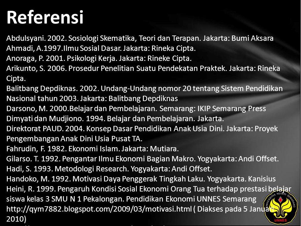 Referensi Abdulsyani. 2002. Sosiologi Skematika, Teori dan Terapan. Jakarta: Bumi Aksara Ahmadi, A.1997.Ilmu Sosial Dasar. Jakarta: Rineka Cipta. Anor