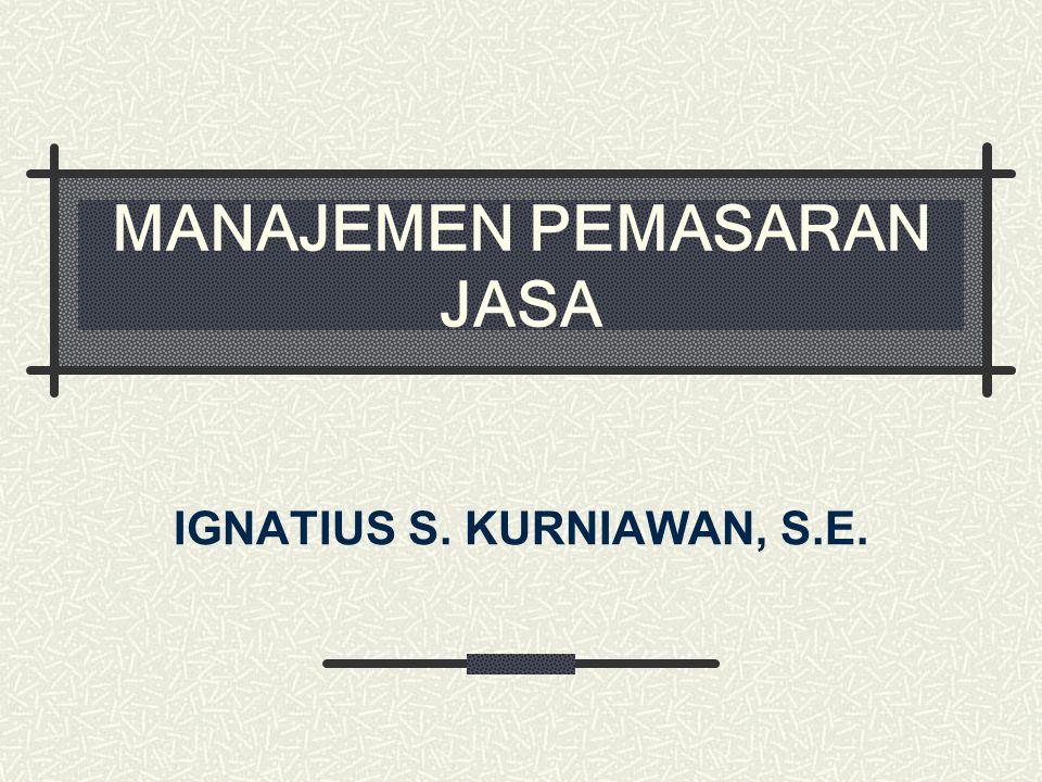 MANAJEMEN PEMASARAN JASA IGNATIUS S. KURNIAWAN, S.E.