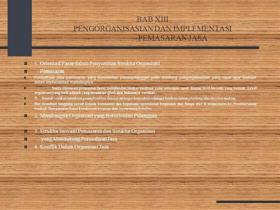 BAB XIII PENGORGANISASIAN DAN IMPLEMENTASI PEMASARAN JASA 1. Orientasi Pasar dalam Penyusunan Struktur Organisasi Pemasaran Perusahaan jasa pemasaran