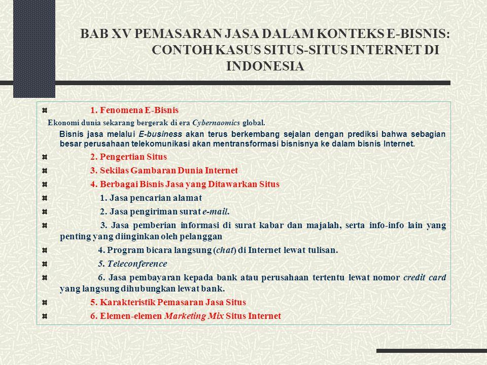 BAB XV PEMASARAN JASA DALAM KONTEKS E-BISNIS: CONTOH KASUS SITUS-SITUS INTERNET DI INDONESIA 1. Fenomena E-Bisnis Ekonomi dunia sekarang bergerak di e