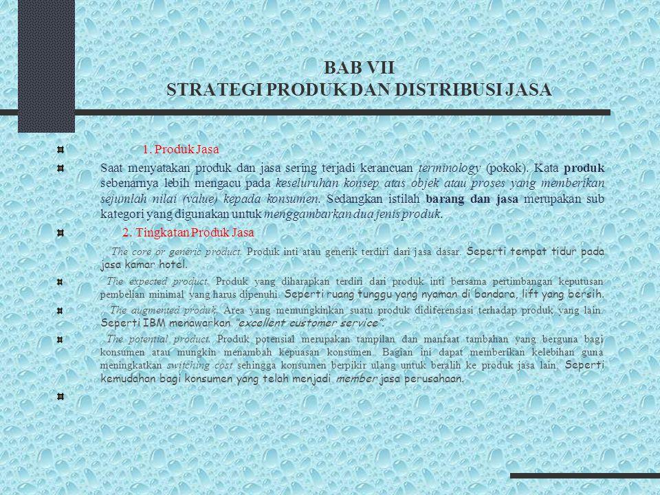 BAB VII STRATEGI PRODUK DAN DISTRIBUSI JASA 1. Produk Jasa Saat menyatakan produk dan jasa sering terjadi kerancuan terminology (pokok). Kata produk s