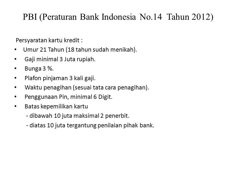 PBI (Peraturan Bank Indonesia No.14 Tahun 2012) Persyaratan kartu kredit : Umur 21 Tahun (18 tahun sudah menikah).