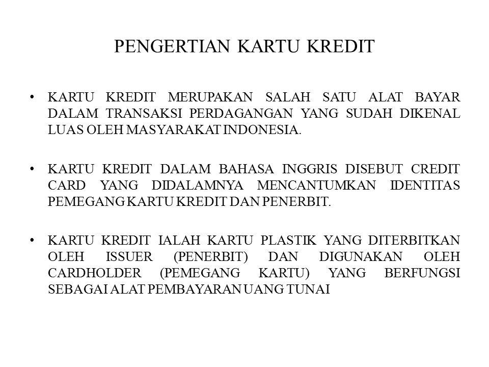 PENGERTIAN KARTU KREDIT KARTU KREDIT MERUPAKAN SALAH SATU ALAT BAYAR DALAM TRANSAKSI PERDAGANGAN YANG SUDAH DIKENAL LUAS OLEH MASYARAKAT INDONESIA.