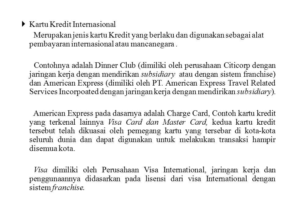  Kartu Kredit Internasional Merupakan jenis kartu Kredit yang berlaku dan digunakan sebagai alat pembayaran internasional atau mancanegara.