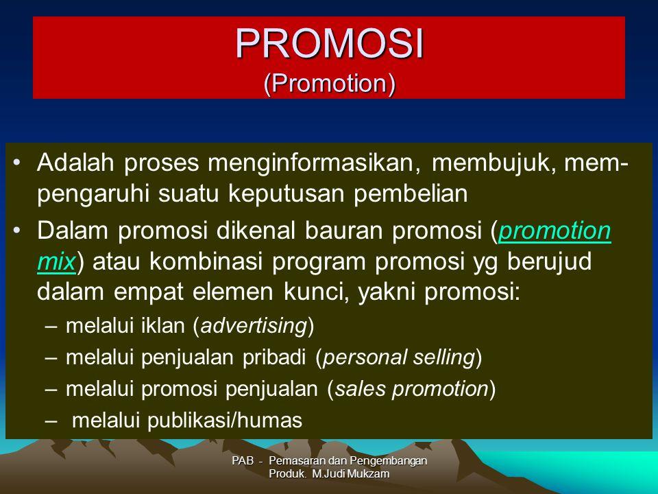 PROMOSI (Promotion) Adalah proses menginformasikan, membujuk, mem- pengaruhi suatu keputusan pembelian Dalam promosi dikenal bauran promosi (promotion