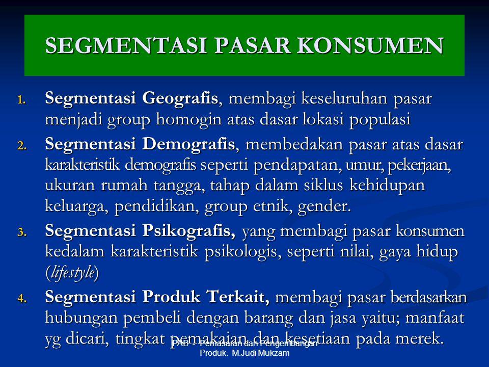 SEGMENTASI PASAR KONSUMEN 1. Segmentasi Geografis, membagi keseluruhan pasar menjadi group homogin atas dasar lokasi populasi 2. Segmentasi Demografis