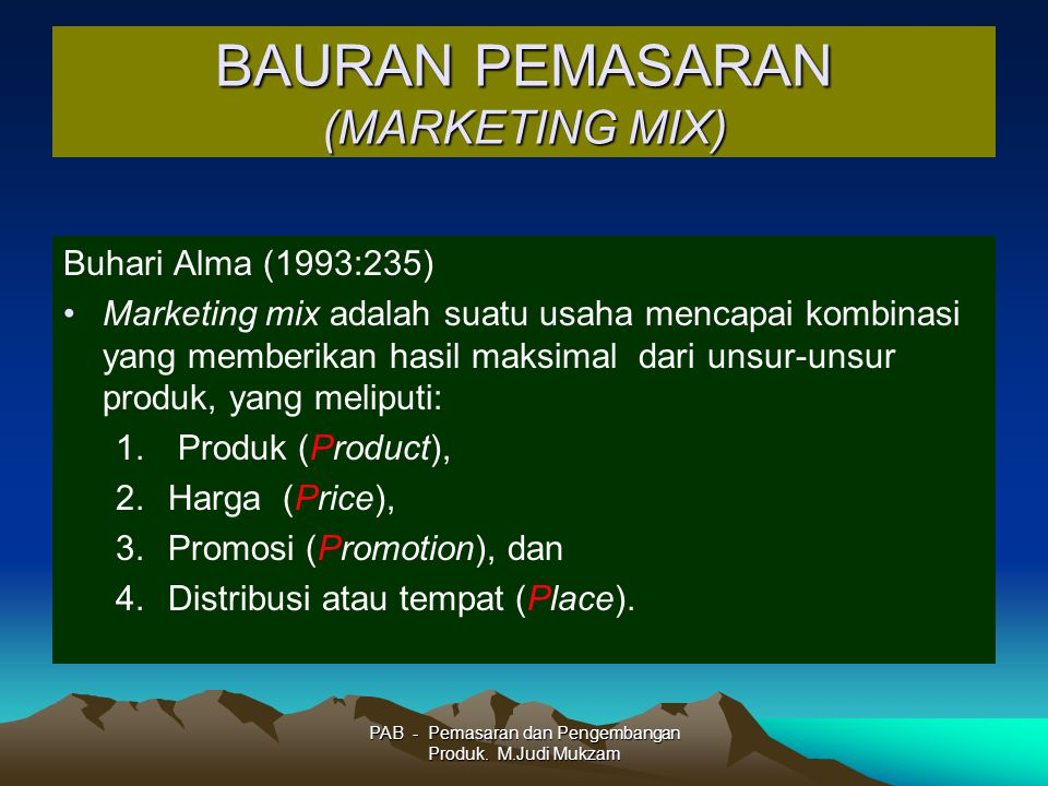 BAURAN PEMASARAN (MARKETING MIX) Buhari Alma (1993:235) Marketing mix adalah suatu usaha mencapai kombinasi yang memberikan hasil maksimal dari unsur-
