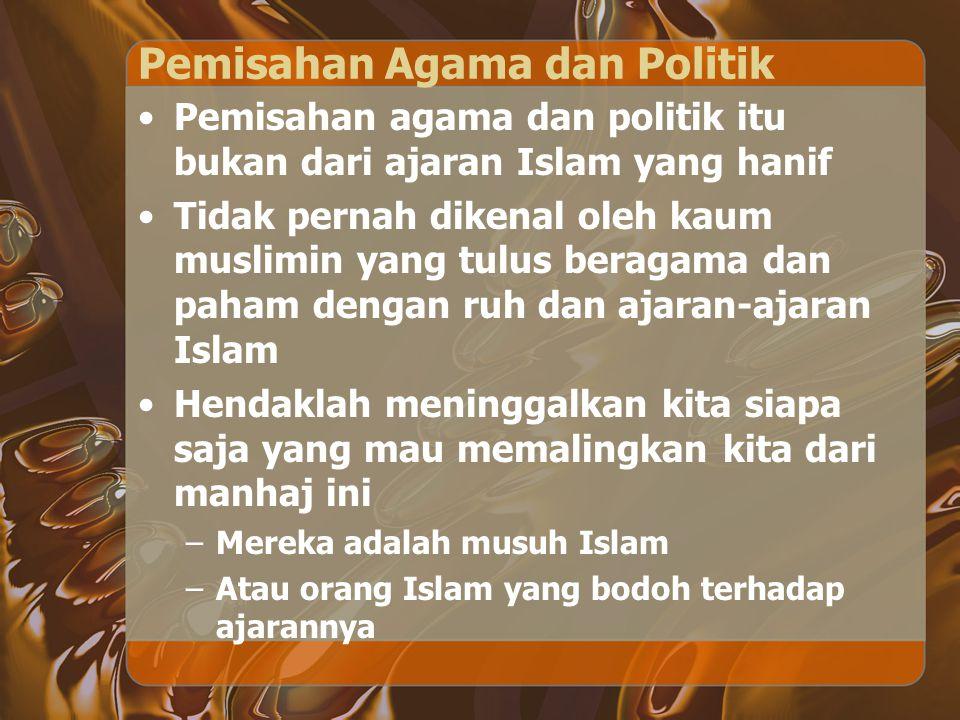 Pemisahan Agama dan Politik Pemisahan agama dan politik itu bukan dari ajaran Islam yang hanif Tidak pernah dikenal oleh kaum muslimin yang tulus bera