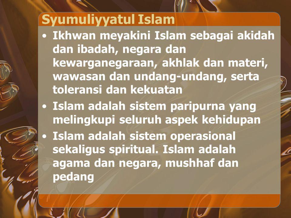 Syumuliyyatul Islam Ikhwan meyakini Islam sebagai akidah dan ibadah, negara dan kewarganegaraan, akhlak dan materi, wawasan dan undang-undang, serta t