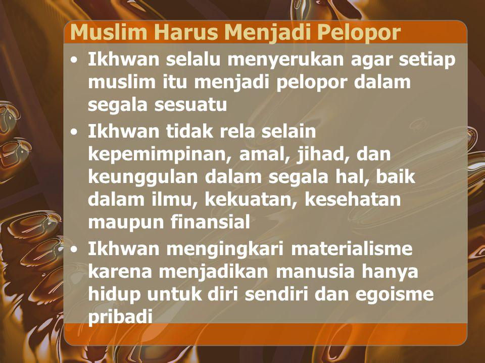 Muslim Harus Menjadi Pelopor Ikhwan selalu menyerukan agar setiap muslim itu menjadi pelopor dalam segala sesuatu Ikhwan tidak rela selain kepemimpina