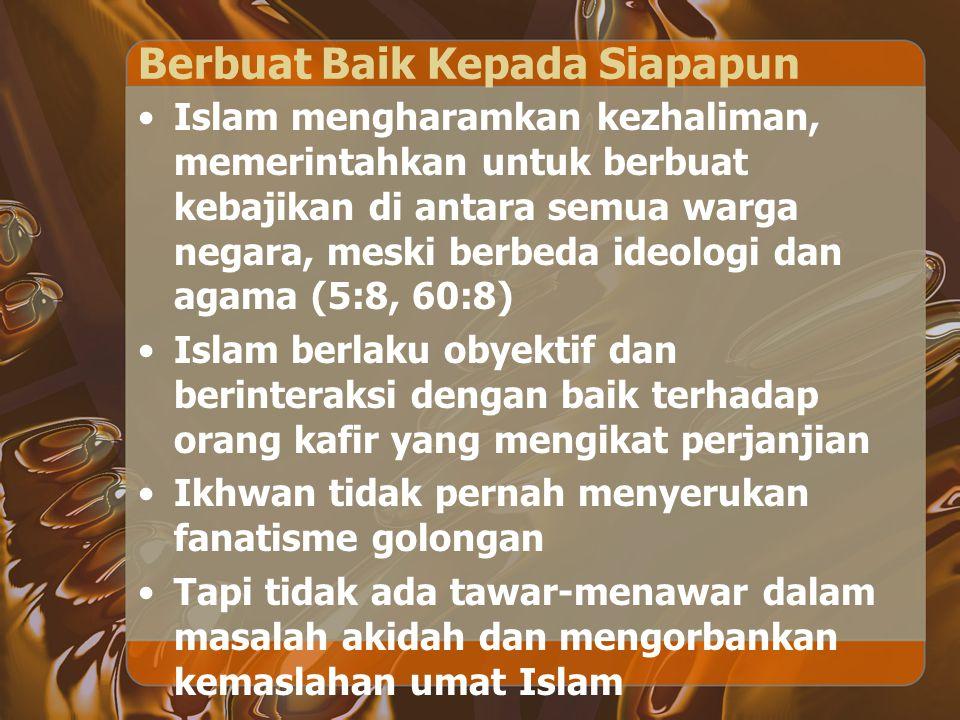 Berbuat Baik Kepada Siapapun Islam mengharamkan kezhaliman, memerintahkan untuk berbuat kebajikan di antara semua warga negara, meski berbeda ideologi