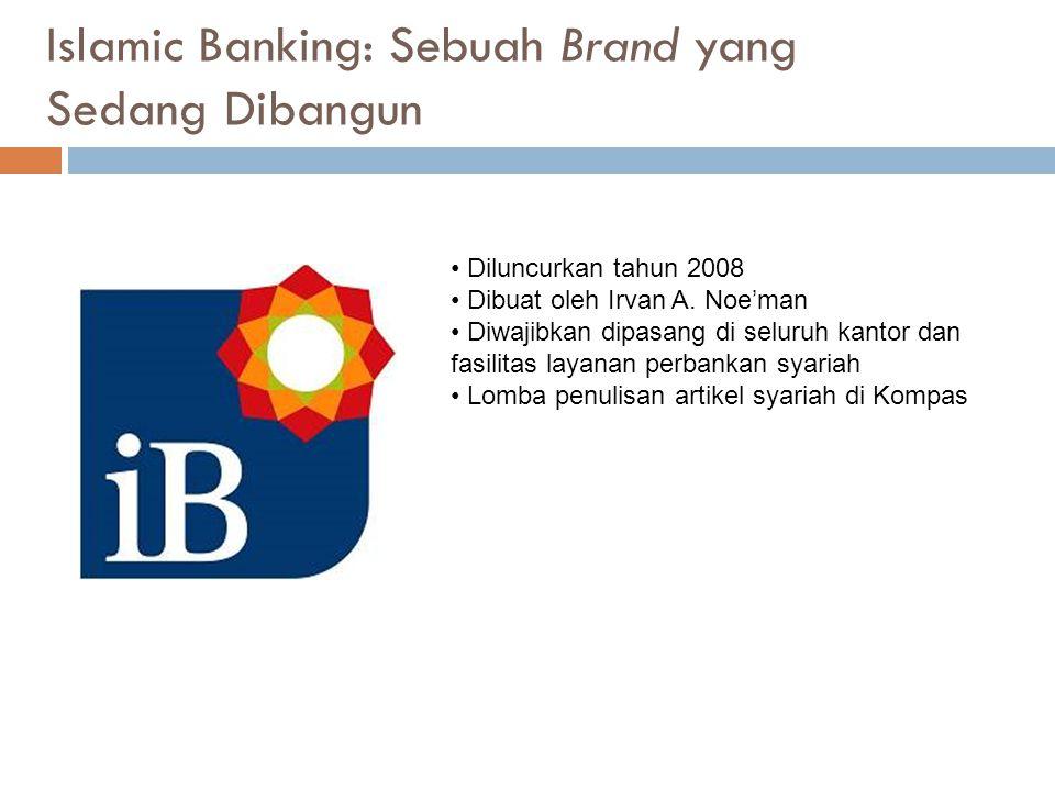 Islamic Banking: Sebuah Brand yang Sedang Dibangun Diluncurkan tahun 2008 Dibuat oleh Irvan A. Noe'man Diwajibkan dipasang di seluruh kantor dan fasil