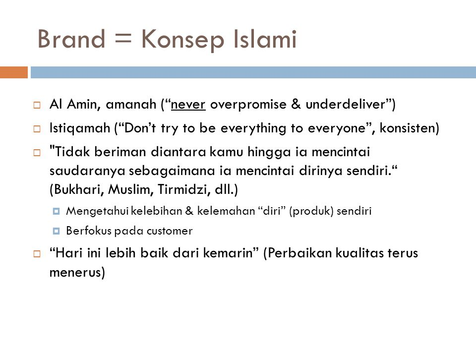 """Brand = Konsep Islami  Al Amin, amanah (""""never overpromise & underdeliver"""")  Istiqamah (""""Don't try to be everything to everyone"""", konsisten) """