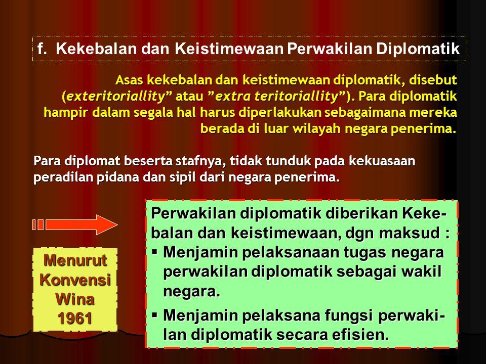 "f.Kekebalan dan Keistimewaan Perwakilan Diplomatik Asas kekebalan dan keistimewaan diplomatik, disebut (exteritoriallity"" atau ""extra teritoriallity"")"