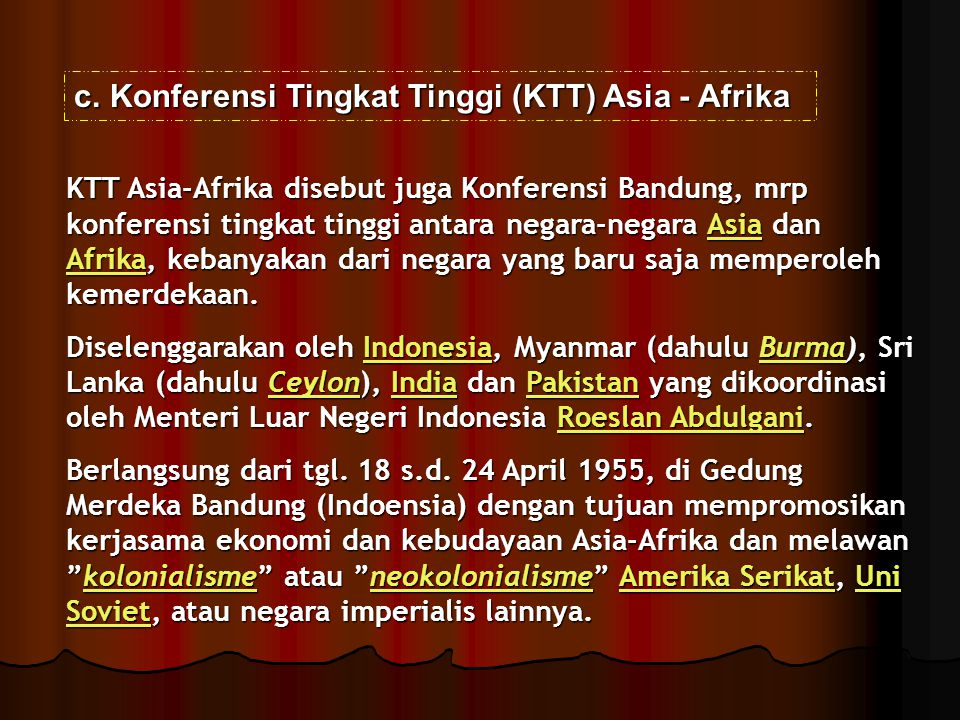 c.Konferensi Tingkat Tinggi (KTT) Asia - Afrika KTT Asia-Afrika disebut juga Konferensi Bandung, mrp konferensi tingkat tinggi antara negara-negara As