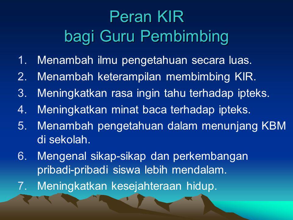 Peran KIR bagi Siswa (lanjutan) 7. Mengenal cara-cara berorganisasi. 8. Sebagai wahana untuk menempa kematangan sikap dan kepribadian. 9. Mengenal sif