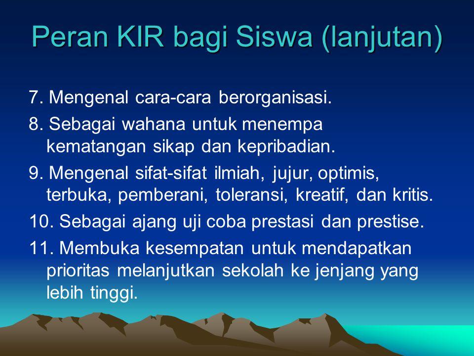 Peran KIR bagi Siswa (lanjutan) 7.Mengenal cara-cara berorganisasi.