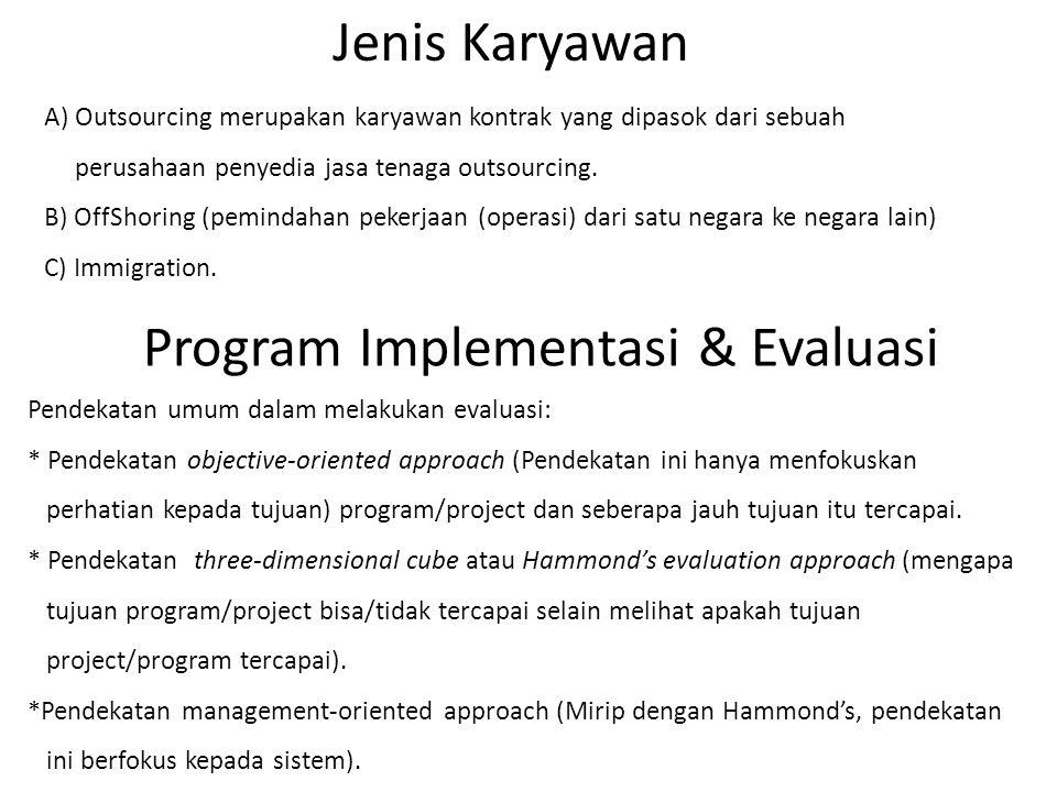 Pendekatan umum dalam melakukan evaluasi: * Pendekatan objective-oriented approach (Pendekatan ini hanya menfokuskan perhatian kepada tujuan) program/project dan seberapa jauh tujuan itu tercapai.