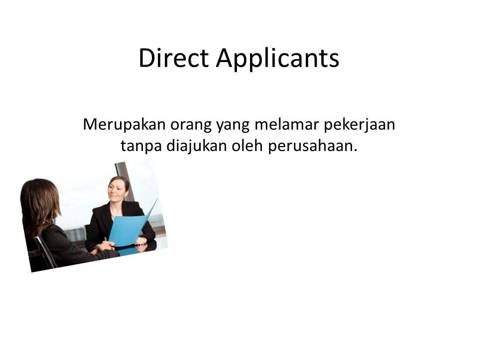 Direct Applicants Merupakan orang yang melamar pekerjaan tanpa diajukan oleh perusahaan.