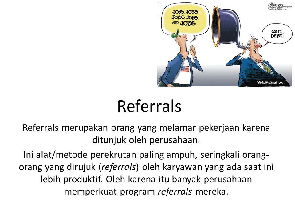 Referrals Referrals merupakan orang yang melamar pekerjaan karena ditunjuk oleh perusahaan.