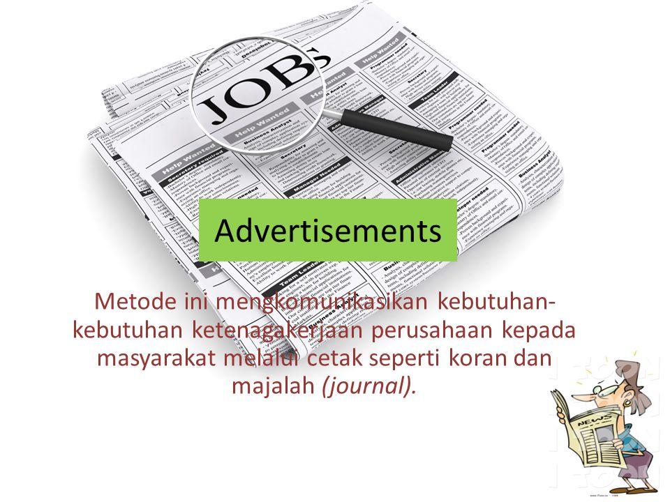 Advertisements Metode ini mengkomunikasikan kebutuhan- kebutuhan ketenagakerjaan perusahaan kepada masyarakat melalui cetak seperti koran dan majalah (journal).