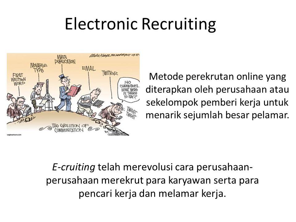 Electronic Recruiting E-cruiting telah merevolusi cara perusahaan- perusahaan merekrut para karyawan serta para pencari kerja dan melamar kerja.