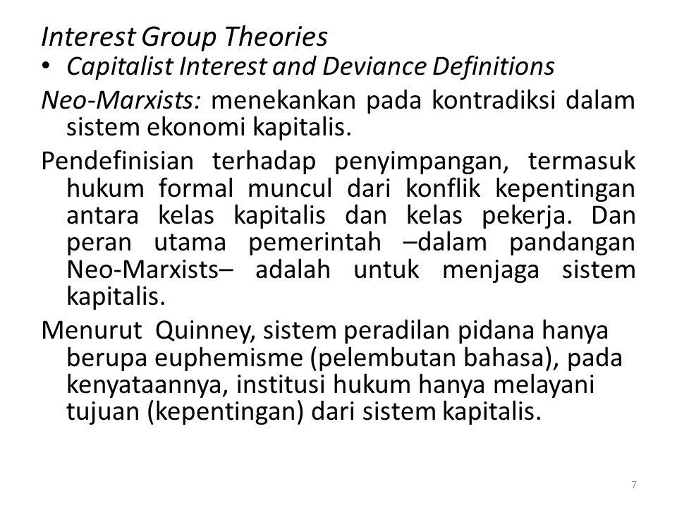 Interest Group Theories Capitalist Interest and Deviance Definitions Neo-Marxists: menekankan pada kontradiksi dalam sistem ekonomi kapitalis. Pendefi