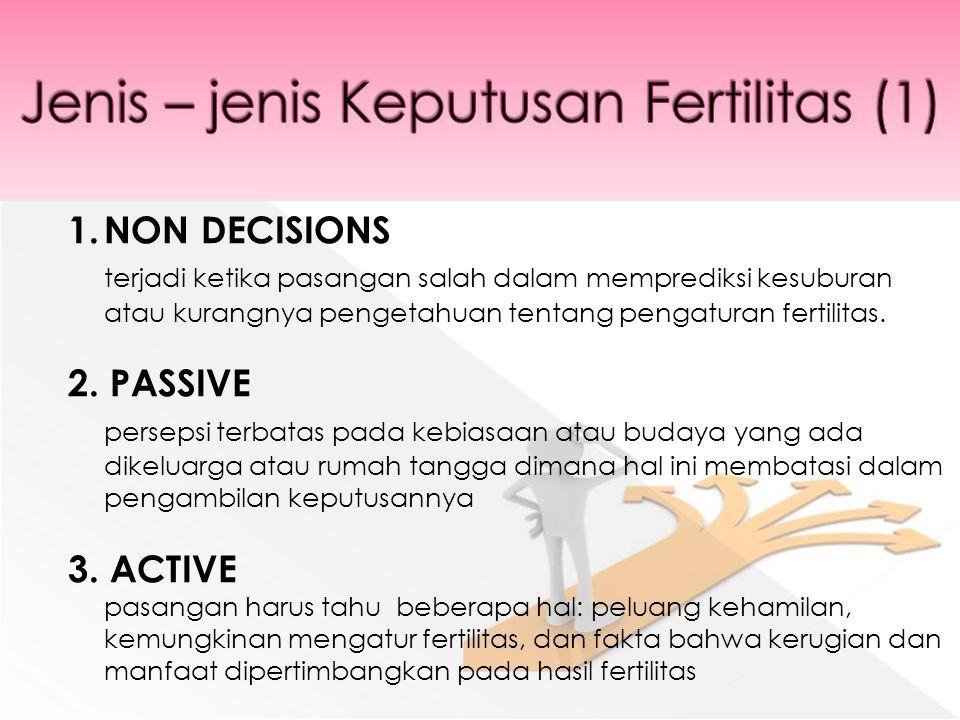 1.NON DECISIONS terjadi ketika pasangan salah dalam memprediksi kesuburan atau kurangnya pengetahuan tentang pengaturan fertilitas.