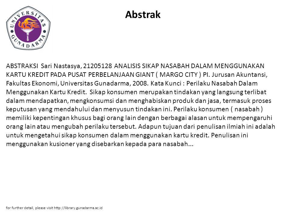 Abstrak ABSTRAKSI Sari Nastasya, 21205128 ANALISIS SIKAP NASABAH DALAM MENGGUNAKAN KARTU KREDIT PADA PUSAT PERBELANJAAN GIANT ( MARGO CITY ) PI. Jurus