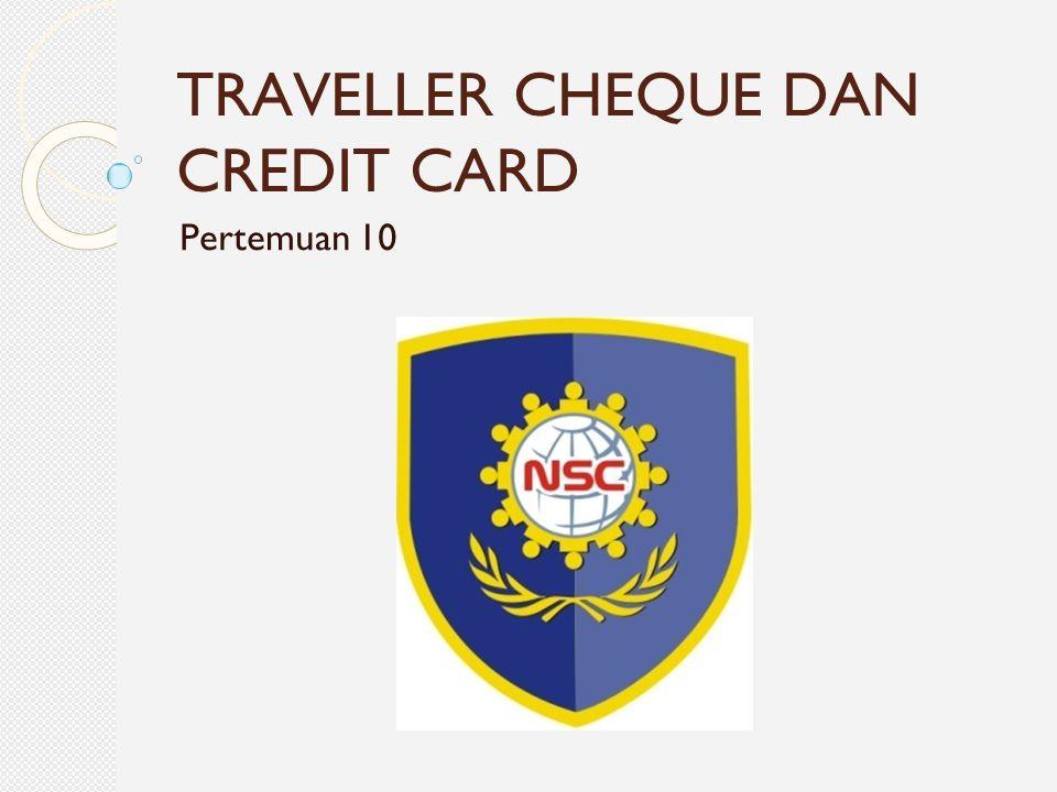 TRAVELLER CHEQUE DAN CREDIT CARD Pertemuan 10