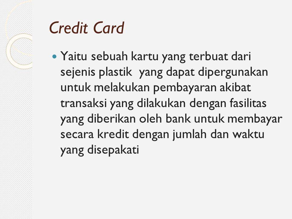 Yaitu sebuah kartu yang terbuat dari sejenis plastik yang dapat dipergunakan untuk melakukan pembayaran akibat transaksi yang dilakukan dengan fasilit